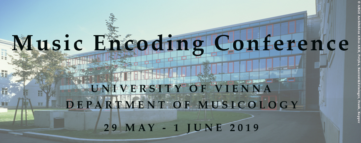 Music Encoding Conference - University of Vienna -                Department of Musicology - 29 May 2019 - 1 June 2019